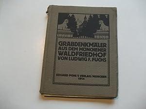 Grabdenkmäler aus dem Münchener Waldfriedhof.: Fuchs, Ludwig F.