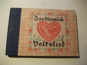 Das schamlose Volkslied. Eine Sammlung erotischer Volkslieder.: Schidrowitz, Leo (Hg.)