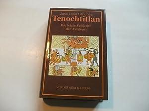 Tenochtitlan. Die letzte Schlacht der Azteken.: Sanchez, Jose Leon