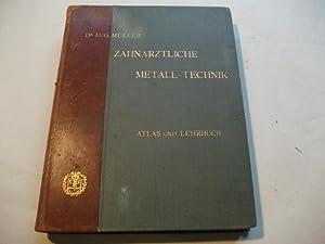 Atlas und Lehrbuch der modernen zahnärztlichen Metalltechnik.: Müller-Wädenswil, Eug.