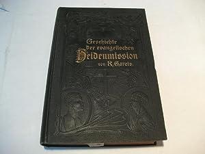 Geschichte der evangelischen Heidenmission mit besonderer Berücksichtigung der deutschen.: ...