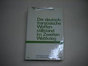 Der deutsch-französische Waffenstillstand im Zweiten Weltkrieg. Erster Teil: Entstehung und ...