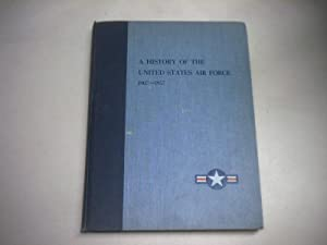 A history of the United Staates Air Force 1907 - 1957.: Goldberg, Alfred (Hrsg.)