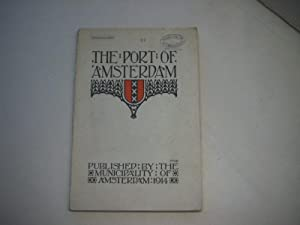 The port of Amsterdam. A short account of the docks, harbour works and trading establishments of ...
