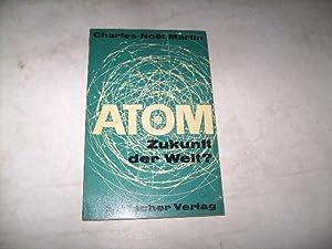Atom - Zukunft der Welt?: Martin, Charles-Noel