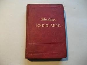 Die Rheinlande von der Schweizer bis zur Holländischen Grenze.: Baedeker, K.