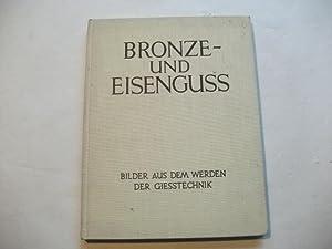 Bronze- und Eisenguß. Bilder aus dem Werden der Gießtechnik. Ein Bericht über die ...