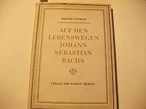 Auf den Lebenswegen Johann Sebastian Bachs.: Neumann, Werner