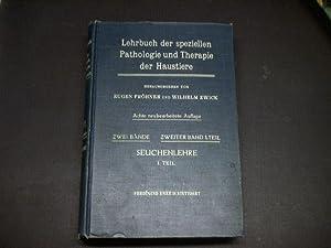 Lehrbuch der speziellen Pathologie und Therapie der Haustiere. II. Band, 1 Teil: Seuchenlehre.: ...