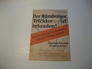 Der Nürnberger Trichter (sic!) ist erfunden! Ein frohe Botschaft für alle Erzieher.: An ...