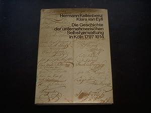 Die Geschichte der unternehmerischen Selbstverwaltung in Köln 1797-1914.: Kellenbenz, Hermann ...