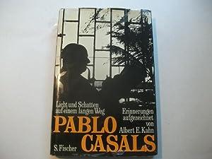 Licht und Schatten auf einem langen Weg. Pablo Casalas. Erinnerungen.: Kahn, Albert E.