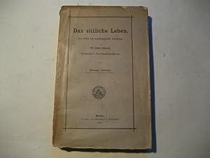 Das sittliche Leben. Eine Ethik auf psychologischer Grundlage. Mit einem Anhang: Nietzsche 's ...
