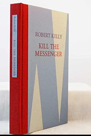 Kill the Messenger Who Brings the Bad News: Kelly, Robert