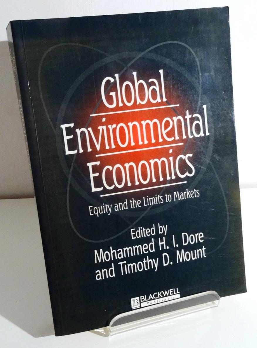 GLOBAL ENVIRONMENTAL ECONOMICS: EQUITY AND THE LIMITS TO MARKETS - DORE, Mohammed H.I., and MOUNT, Timothy D. (eds.)