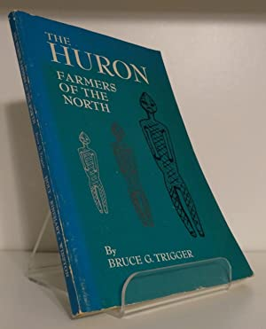 THE HURON: FARMERS OF THE NORTH: TRIGGER, Bruce G.