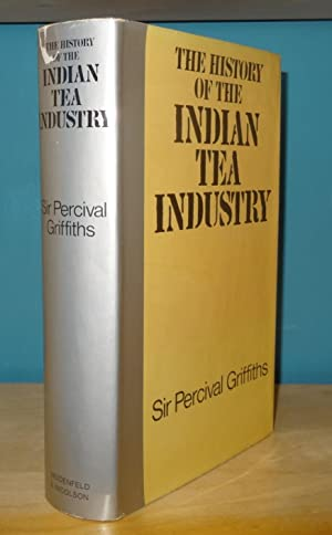 THE HISTORY OF THE INDIAN TEA INDUSTRY: GRIFFITHS, Percival