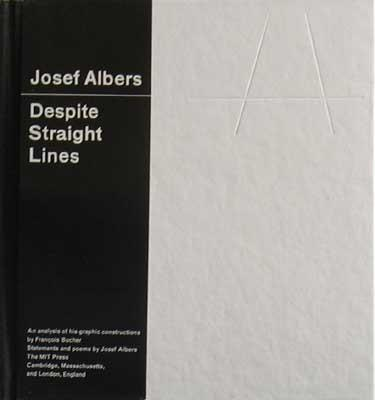 Josef Albers: Despite Straight Lines an Analysis of His Graphic Constructions: Albers, Josef; ...