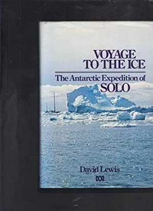 Voyage to the Ice: The Antarctic Expedition Of Solo