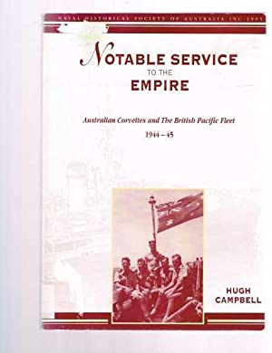 Notable Service to the Empire: Australian Corvettes and the British Pacific Fleet 1944-45: Campbell...