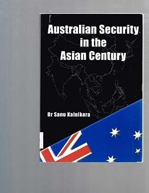 Australian Security in the Asian Century: Kainikara, Dr. Sanu