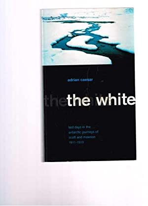 The White : Last Days in the Antarctic Journeys of Scott and Mawson 1911-1913