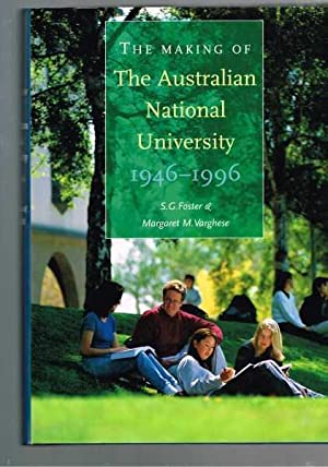 The Making Of The Australian National University 1946 - 1996