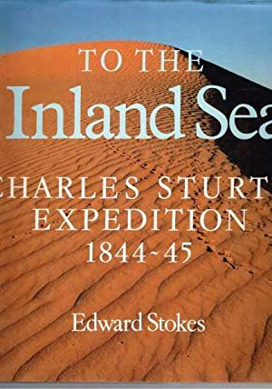 To The Inland Sea: Charles Sturt's Expedition: Stokes, Edward