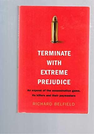 Terminate with Extreme Prejudice : An Expose of the Assassination Games, Its Killers and Their Pa...