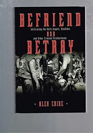 Befriend and Betray: Infiltering the Hells Angels, Bandidos and Other Criminal Brotherhoods