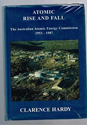 Atomic Rise And Fall: The Australian Atomic: Hardy, Clarence