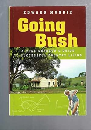 Going Bush: A Tree-changer's Guide to Successful Country Living