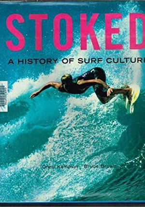 Stoked - A History of Surf Culture.: Kampion, Drew &