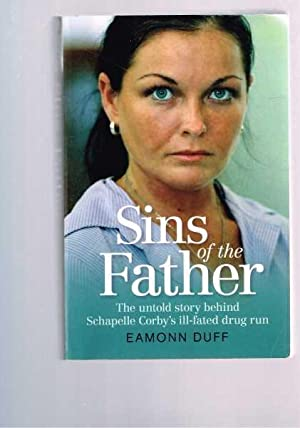 Sins of the Father: The untold story behind Schapelle Corby's ill-fated drug run