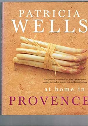 Patricia Wells at Home in Provence - Recipes Inspired by Her Farmhouse in France.