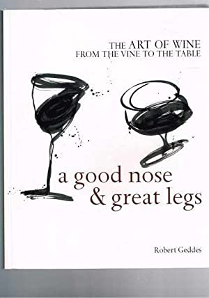A Good Nose and Great Legs - The Art of Wine from the Vine to the Table