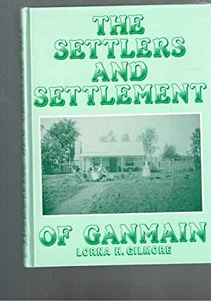 The Settlers And Settlement Of Ganmain -: Gilmore, Lorna H.
