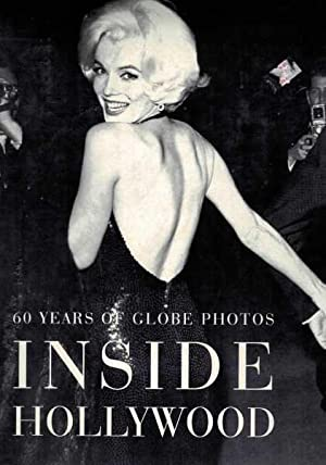 Inside Hollywood - 60 Years of Globe Photos