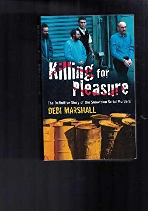 Killing for Pleasure: The Definitive Story of the Snow Town Serial Murders
