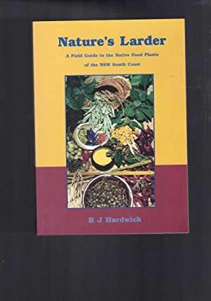 Nature's Larder - A Field Guide to the Native Food Plants of the NSW South Coast