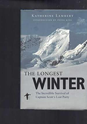 The Longest Winter. The Incredible Survival of Captain Scott's Lost Party