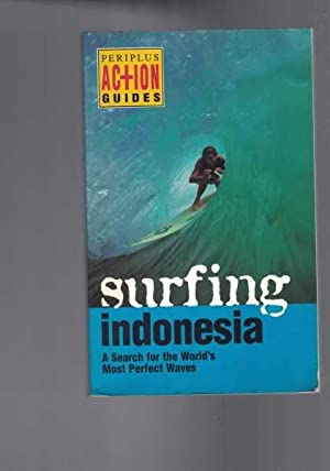 Surfing Indonesia - A Search for the World's Most Perfect Waves