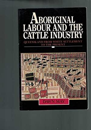 Aboriginal Labour and the Cattle Industry: Queensland from White Settlement to the Present