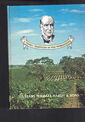 A Family Tradition in Fine Winemaking: One Hundred and Twenty Five Years of Thomas Hardy and Sons...