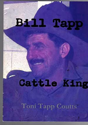 Bill Tapp - Cattle King - The Story about a Big Man with a Big Hat and a Big Heart