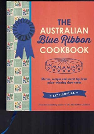 The Australian Blue Ribbon Cookbook: Recipes, Stories and Tips from Prizewinning Country Show Cooks