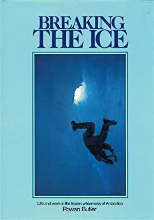 Breaking the Ice - Life and Work in the Frozen Wilderness of Antarctica