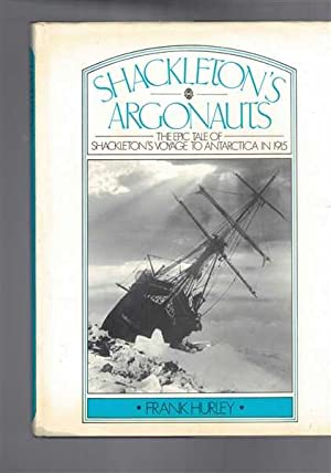 Shackleton's Argonauts: The Epic Tale of Shackleton's Voyage to Antarctica in 1915