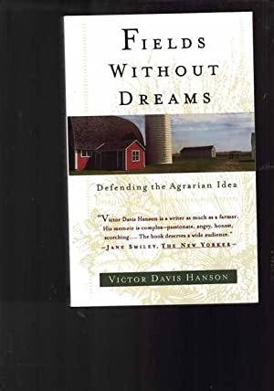 Fields Without Dreams : Defending the Agrarian Idea