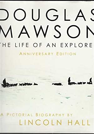 Douglas Mawson - The Life of an Explorer - Anniversary Edition